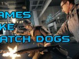 Games Like Watch Dogs | Best Similar Games to Watch Dogs